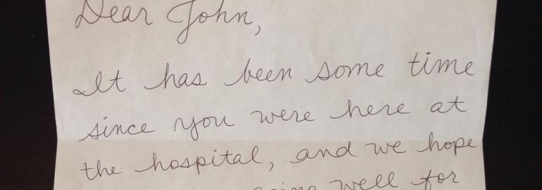 "Letter that reads: ""Dear john, It has been some time since you were here at the hospital, and we hope..."